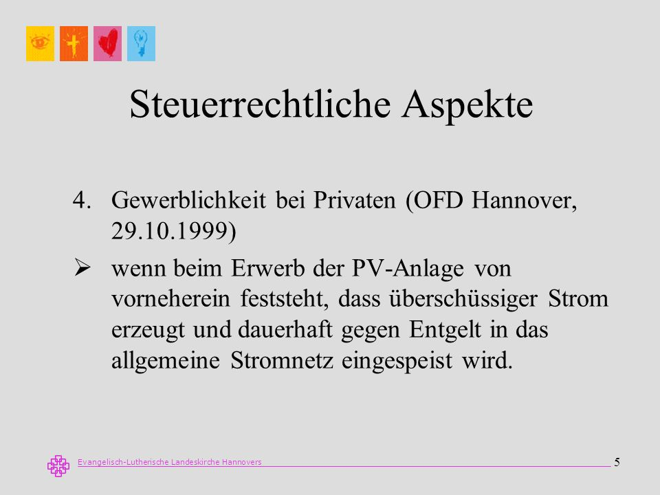 Evangelisch-Lutherische Landeskirche Hannovers 6 Steuerrechtliche Aspekte 5.Betrieb gewerblicher Art von juristischen Personen des öffentlichen Rechts wenn eine nachhaltige wirtschaftliche Tätigkeit zur Erzielung von Einnahmen gegeben ist, die sich innerhalb der Gesamtbetätigung der juristischen Person wirtschaftlich heraushebt.