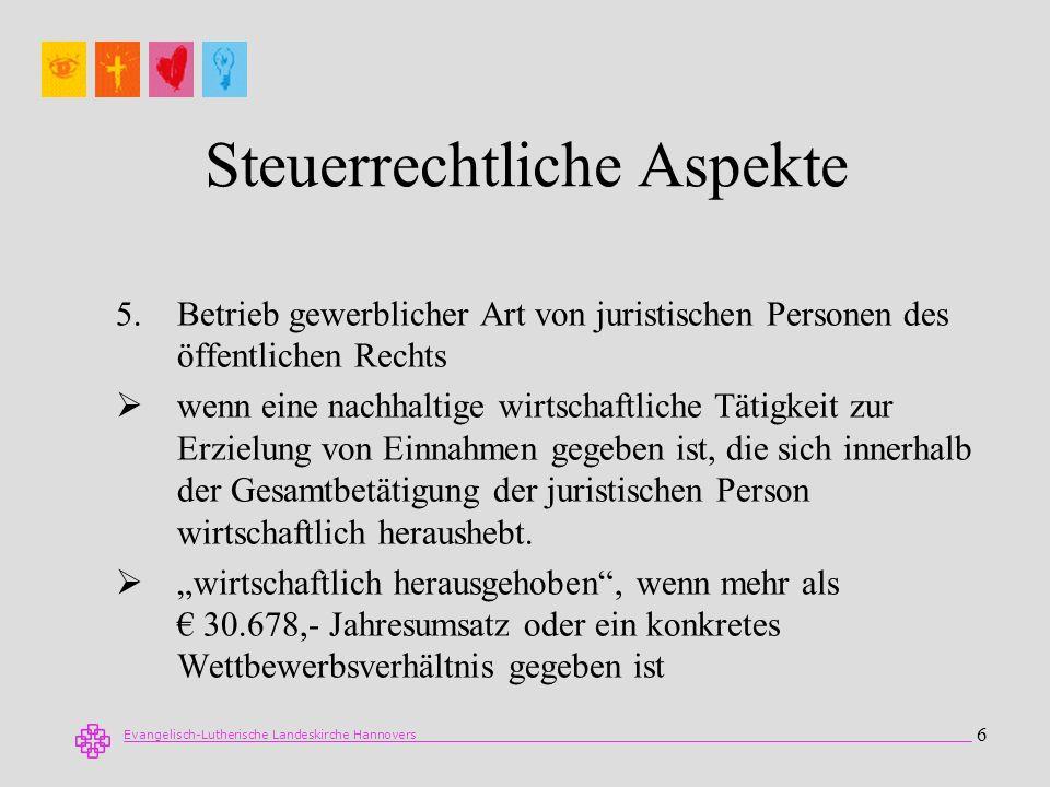 Evangelisch-Lutherische Landeskirche Hannovers 6 Steuerrechtliche Aspekte 5.Betrieb gewerblicher Art von juristischen Personen des öffentlichen Rechts