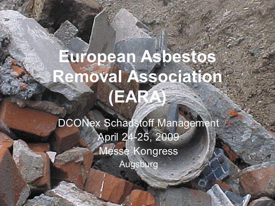 European Asbestos Removal Association (EARA) DCONex Schadstoff Management April 24-25, 2009 Messe Kongress Augsburg