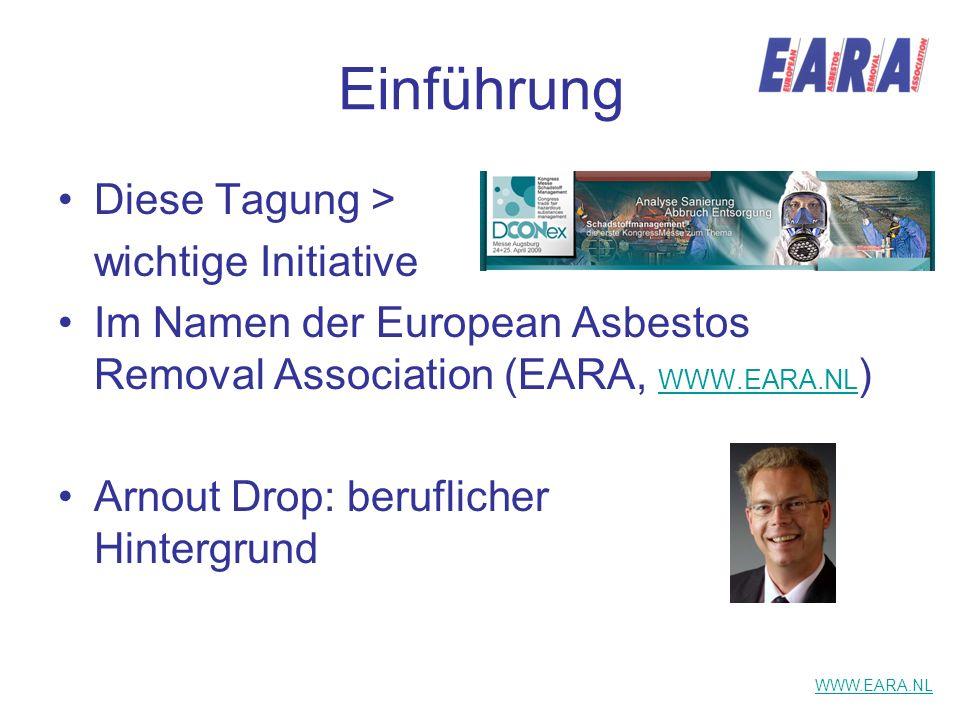 Einführung Diese Tagung > wichtige Initiative Im Namen der European Asbestos Removal Association (EARA, WWW.EARA.NL ) WWW.EARA.NL Arnout Drop: berufli