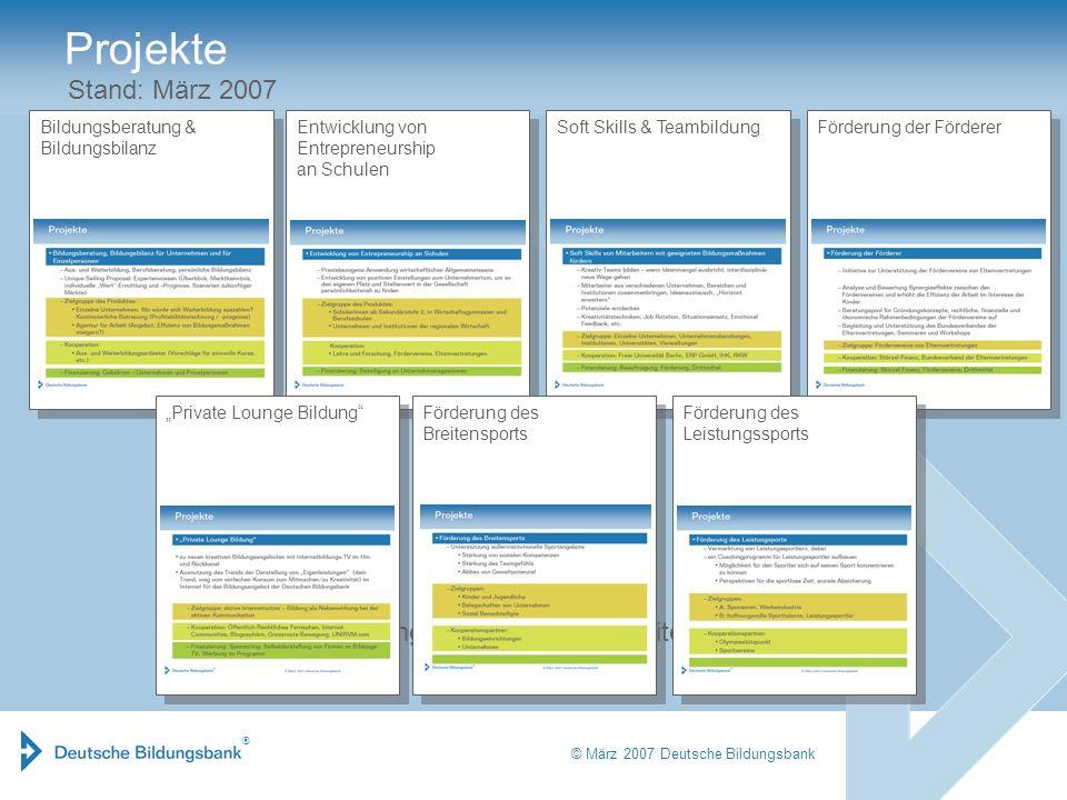 ® © März 2007 Deutsche Bildungsbank Bildungsberatung & Bildungsbilanz Soft Skills & Teambildung Projekte Stand: März 2007 Förderung der Förderer … Deu