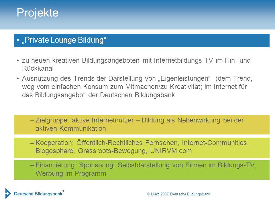 ® © März 2007 Deutsche Bildungsbank Projekte Private Lounge Bildung zu neuen kreativen Bildungsangeboten mit Internetbildungs-TV im Hin- und Rückkanal