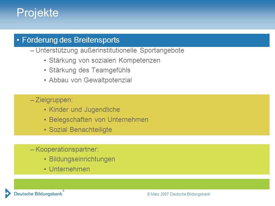 ® © März 2007 Deutsche Bildungsbank Projekte Förderung des Breitensports –Unterstützung außerinstitutionelle Sportangebote Stärkung von sozialen Kompe
