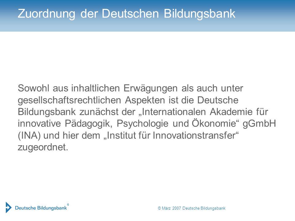 ® © März 2007 Deutsche Bildungsbank Zuordnung der Deutschen Bildungsbank Sowohl aus inhaltlichen Erwägungen als auch unter gesellschaftsrechtlichen As