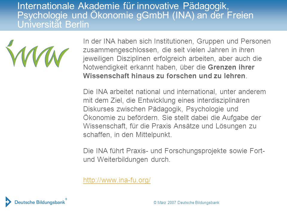 ® © März 2007 Deutsche Bildungsbank Institut für Innovationstransfer und Projektmanagement Das Institut versteht sich als Transfer-Dienstleister von Lösungsansätzen, Ideen, Konzepten und begleitet seine Auftraggeber durch den Konflikt einer fehlenden Lösung .