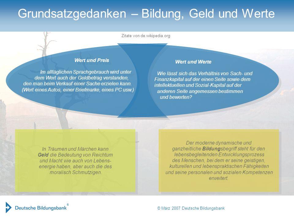 ® © März 2007 Deutsche Bildungsbank Grundsatzgedanken – Bildung, Geld und Werte In Träumen und Märchen kann Geld die Bedeutung von Reichtum und Macht