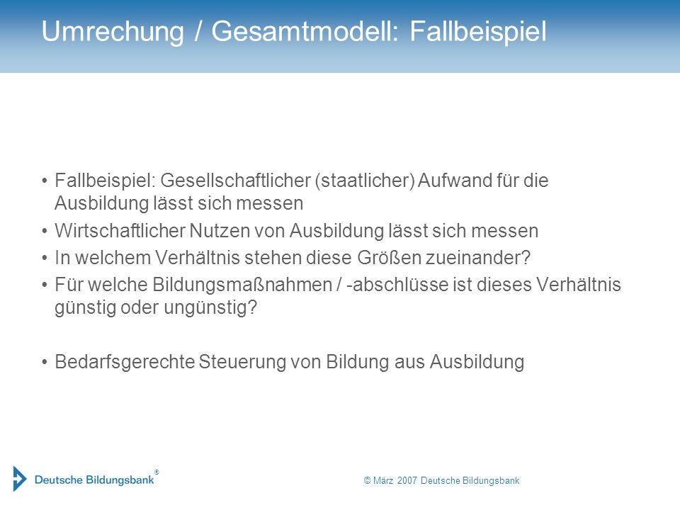 ® © März 2007 Deutsche Bildungsbank Umrechung / Gesamtmodell: Fallbeispiel Fallbeispiel: Gesellschaftlicher (staatlicher) Aufwand für die Ausbildung l