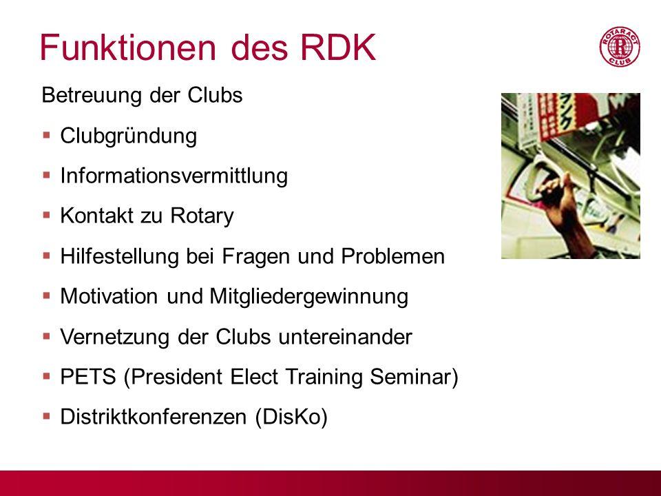 Funktionen des RDK Betreuung der Clubs Clubgründung Informationsvermittlung Kontakt zu Rotary Hilfestellung bei Fragen und Problemen Motivation und Mi