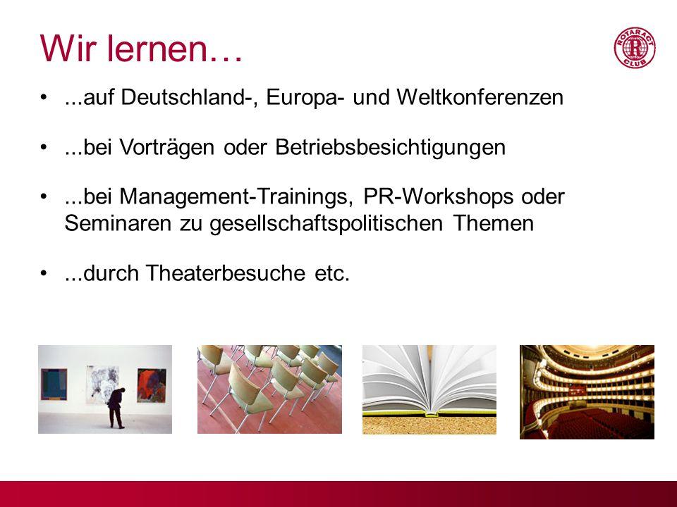 Wir lernen…...auf Deutschland-, Europa- und Weltkonferenzen...bei Vorträgen oder Betriebsbesichtigungen...bei Management-Trainings, PR-Workshops oder