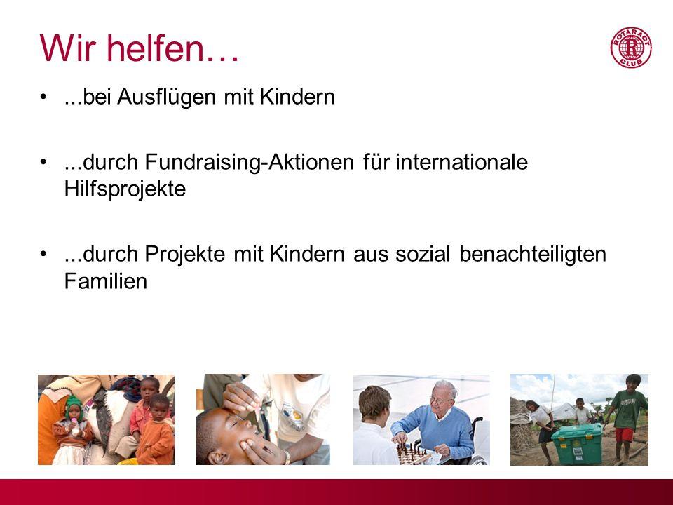 Wir helfen…...bei Ausflügen mit Kindern...durch Fundraising-Aktionen für internationale Hilfsprojekte...durch Projekte mit Kindern aus sozial benachte