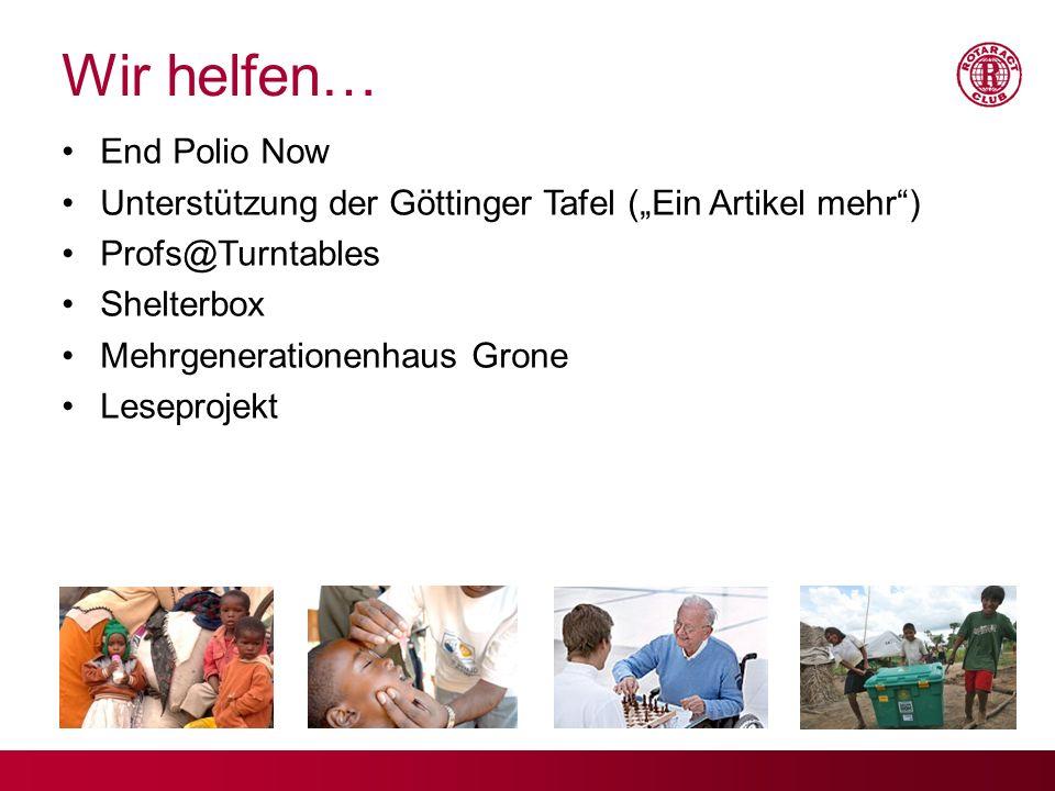 Wir helfen… End Polio Now Unterstützung der Göttinger Tafel (Ein Artikel mehr) Profs@Turntables Shelterbox Mehrgenerationenhaus Grone Leseprojekt