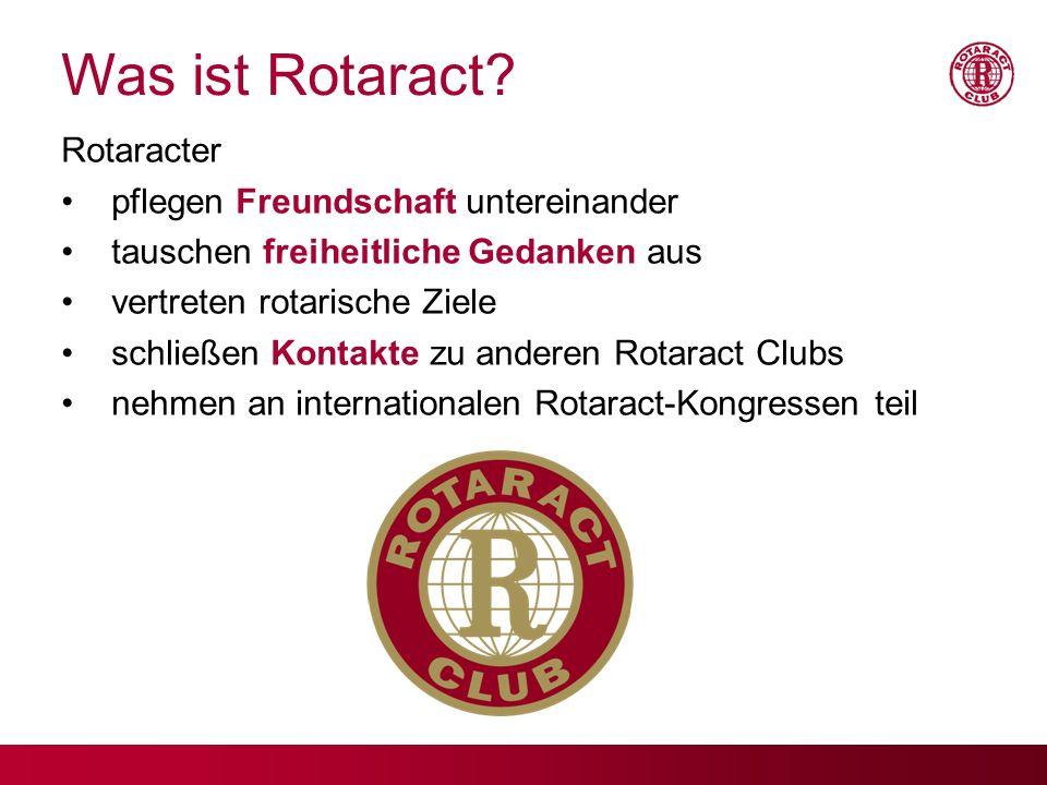 Was ist Rotaract? Rotaracter pflegen Freundschaft untereinander tauschen freiheitliche Gedanken aus vertreten rotarische Ziele schließen Kontakte zu a