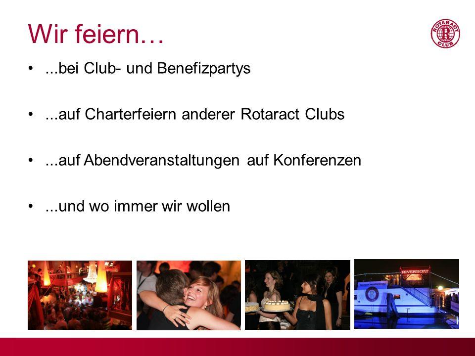 Wir feiern…...bei Club- und Benefizpartys...auf Charterfeiern anderer Rotaract Clubs...auf Abendveranstaltungen auf Konferenzen...und wo immer wir wol