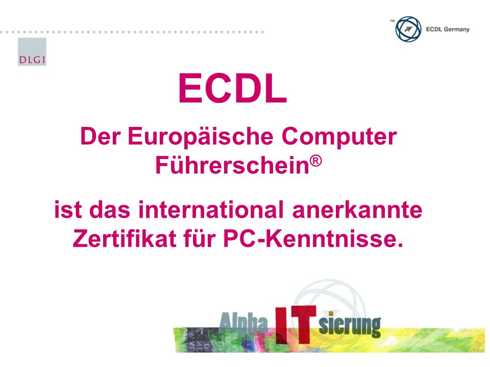 DLGI im ECDL Netzwerk Gesellschaft für Informatik (GI) ECDL-Foundation Dublin ECDL in Deutschland Council of European Professional Informatics Societies