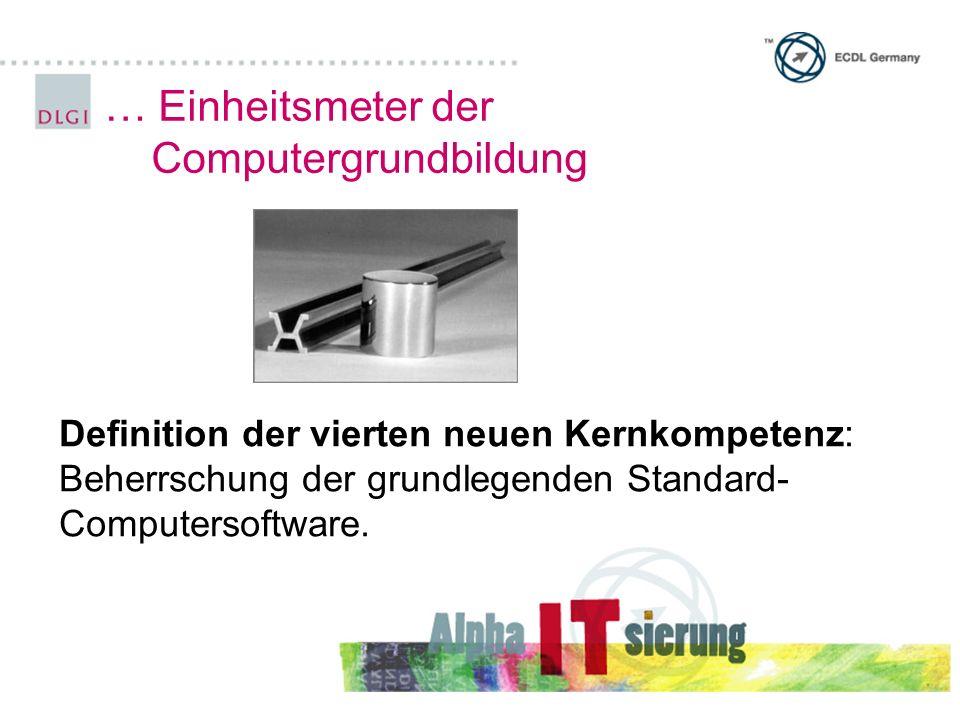 … Einheitsmeter der Computergrundbildung Definition der vierten neuen Kernkompetenz: Beherrschung der grundlegenden Standard- Computersoftware.