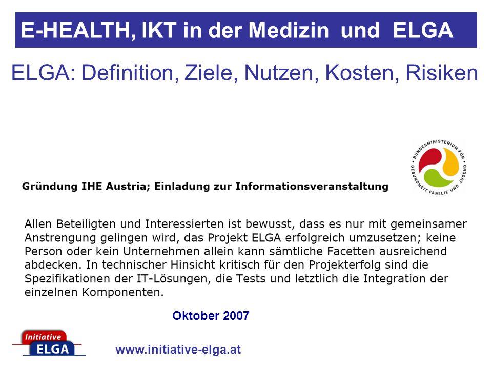 www.initiative-elga.at E-HEALTH, IKT in der Medizin und ELGA Oktober 2007 ELGA: Definition, Ziele, Nutzen, Kosten, Risiken