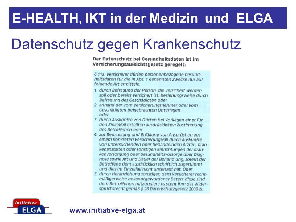 www.initiative-elga.at Datenschutz gegen Krankenschutz E-HEALTH, IKT in der Medizin und ELGA