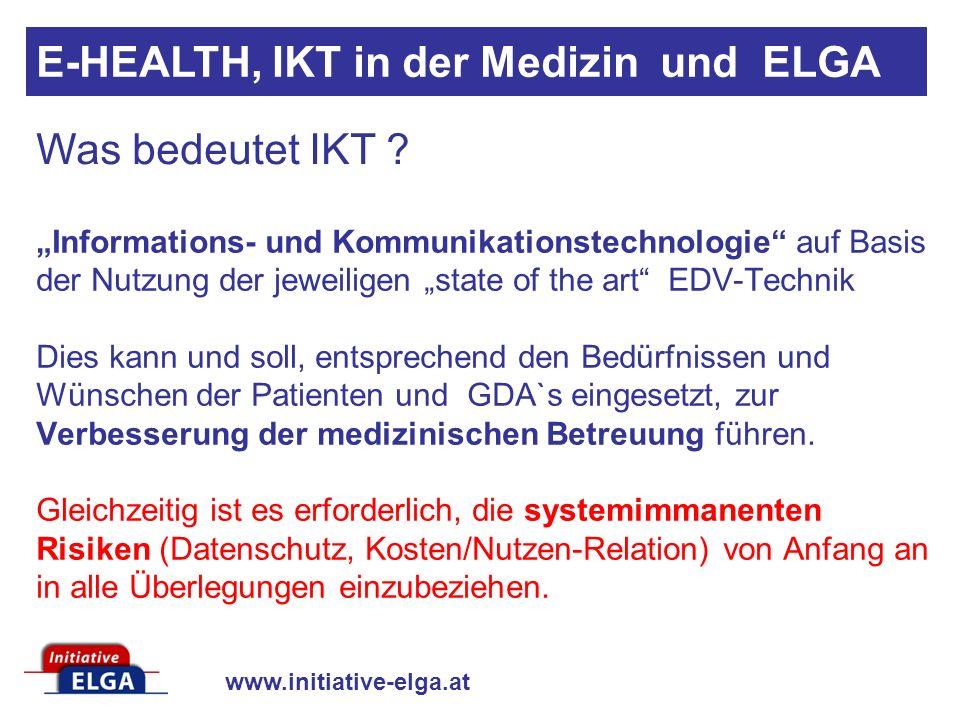 www.initiative-elga.at Informations- und Kommunikationstechnologie auf Basis der Nutzung der jeweiligen state of the art EDV-Technik Dies kann und soll, entsprechend den Bedürfnissen und Wünschen der Patienten und GDA`s eingesetzt, zur Verbesserung der medizinischen Betreuung führen.