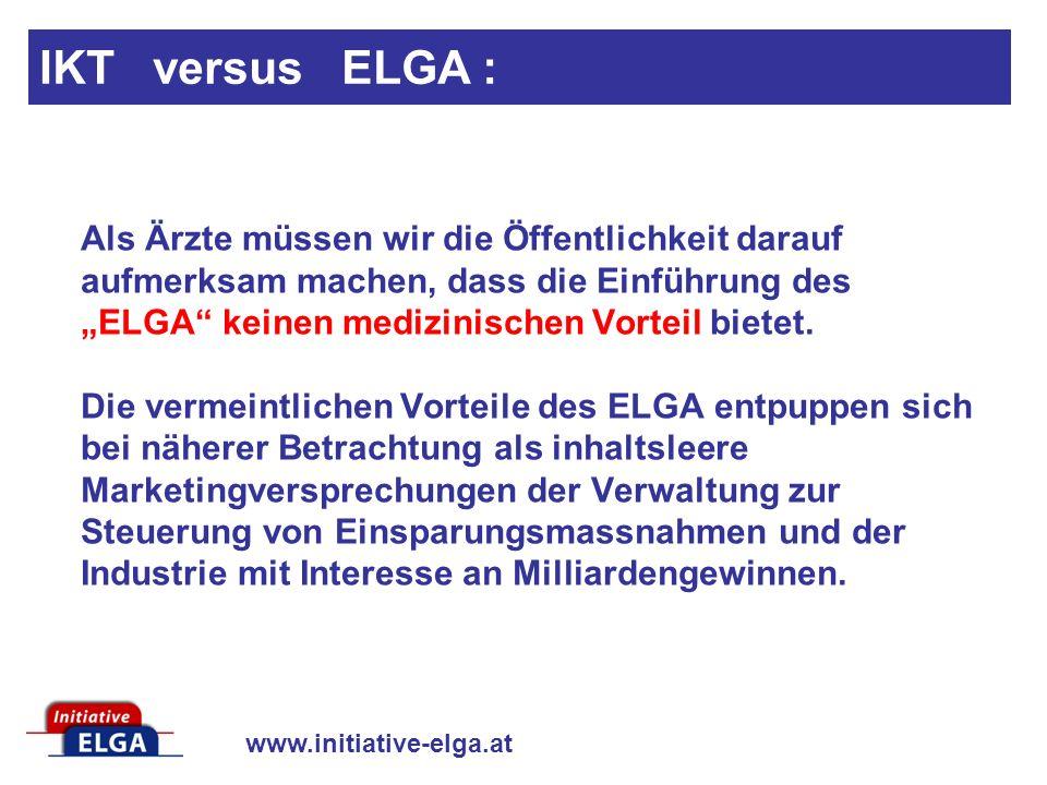www.initiative-elga.at Als Ärzte müssen wir die Öffentlichkeit darauf aufmerksam machen, dass die Einführung des ELGA keinen medizinischen Vorteil bietet.