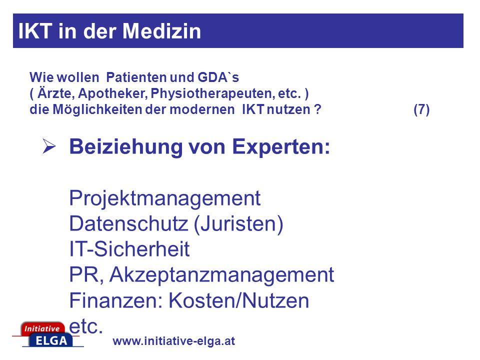 www.initiative-elga.at Beiziehung von Experten: Projektmanagement Datenschutz (Juristen) IT-Sicherheit PR, Akzeptanzmanagement Finanzen: Kosten/Nutzen etc.