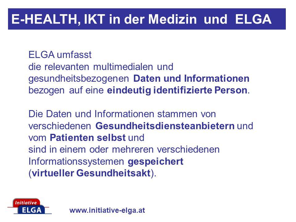 www.initiative-elga.at ELGA umfasst die relevanten multimedialen und gesundheitsbezogenen Daten und Informationen bezogen auf eine eindeutig identifizierte Person.