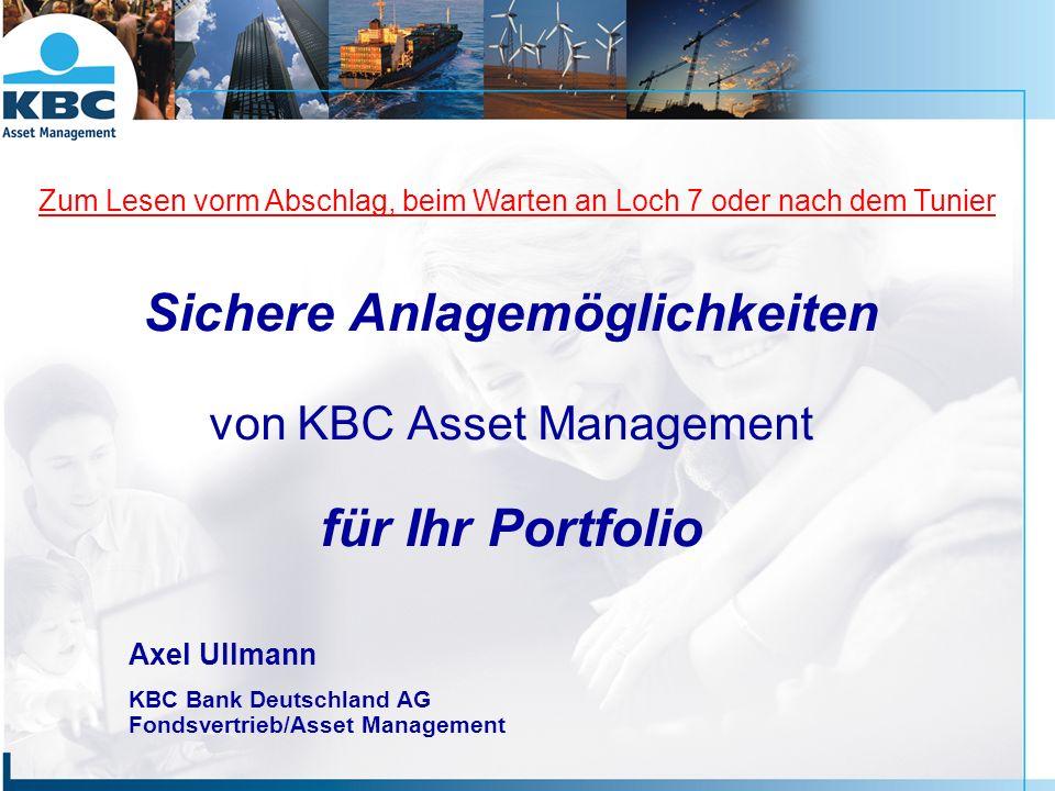 Sichere Anlagemöglichkeiten von KBC Asset Management für Ihr Portfolio Axel Ullmann KBC Bank Deutschland AG Fondsvertrieb/Asset Management Zum Lesen vorm Abschlag, beim Warten an Loch 7 oder nach dem Tunier