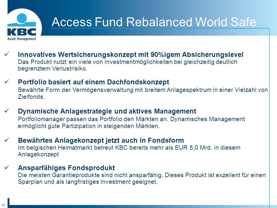 10 Access Fund Rebalanced World Safe Innovatives Wertsicherungskonzept mit 90%igem Absicherungslevel Das Produkt nutzt ein viele von Investmentmöglichkeiten bei gleichzeitig deutlich begrenztem Verlustrisiko.