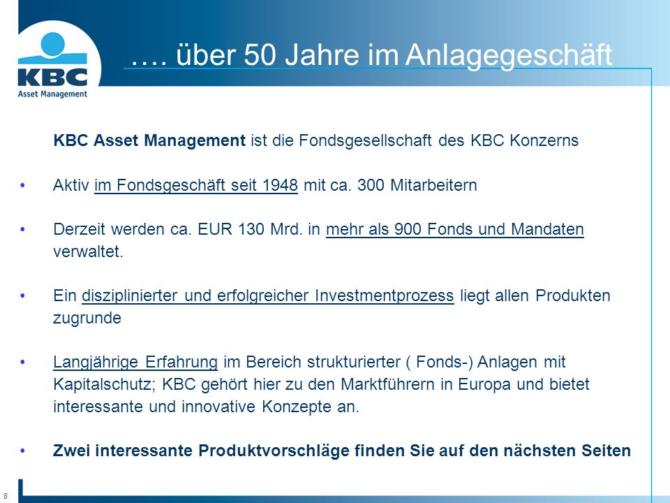 8 …. über 50 Jahre im Anlagegeschäft KBC Asset Management ist die Fondsgesellschaft des KBC Konzerns Aktiv im Fondsgeschäft seit 1948 mit ca. 300 Mita