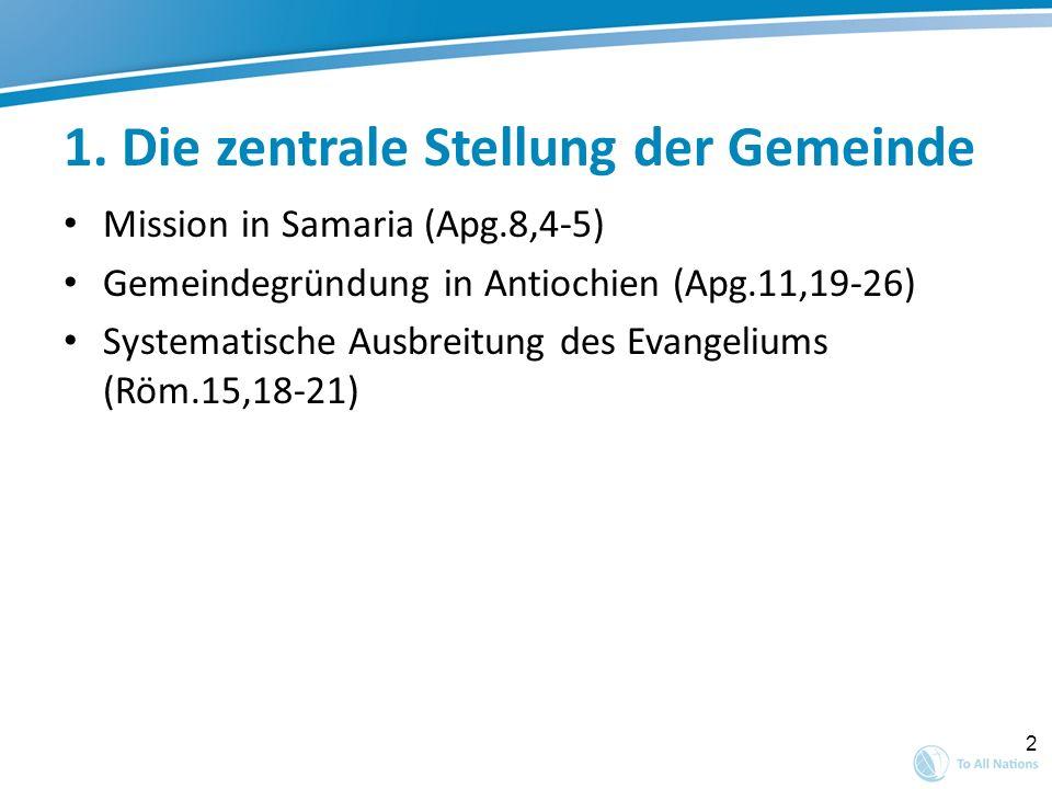 2 1. Die zentrale Stellung der Gemeinde Mission in Samaria (Apg.8,4-5) Gemeindegründung in Antiochien (Apg.11,19-26) Systematische Ausbreitung des Eva