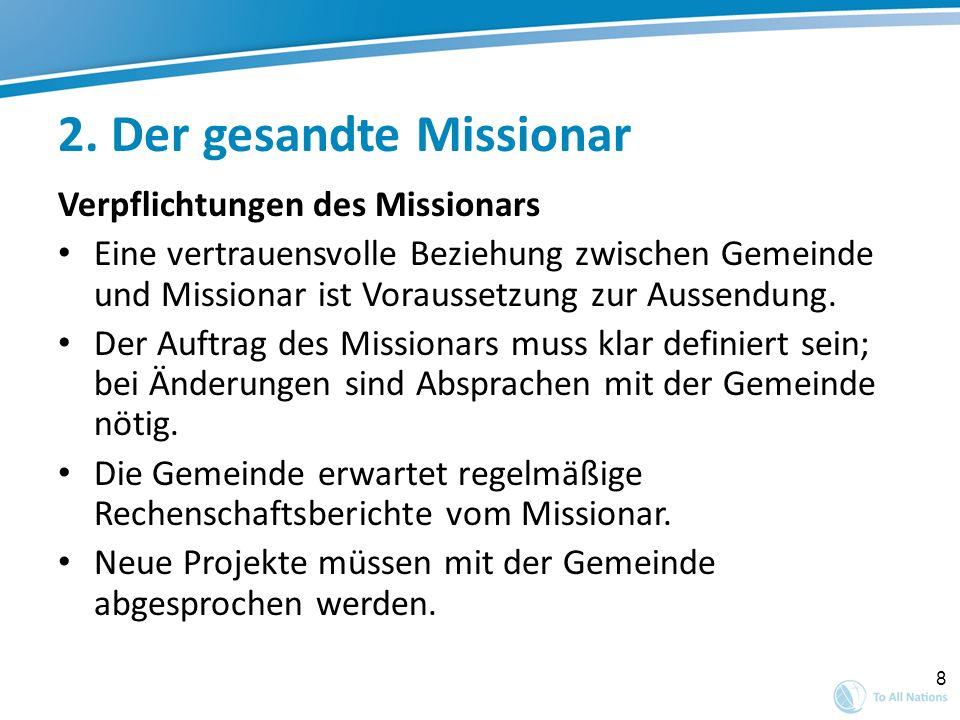 8 2. Der gesandte Missionar Verpflichtungen des Missionars Eine vertrauensvolle Beziehung zwischen Gemeinde und Missionar ist Voraussetzung zur Aussen