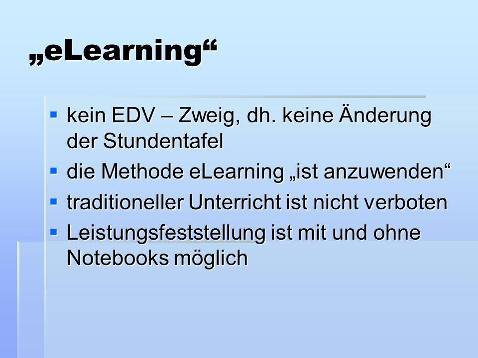 eLearning kein EDV – Zweig, dh. keine Änderung der Stundentafel kein EDV – Zweig, dh.