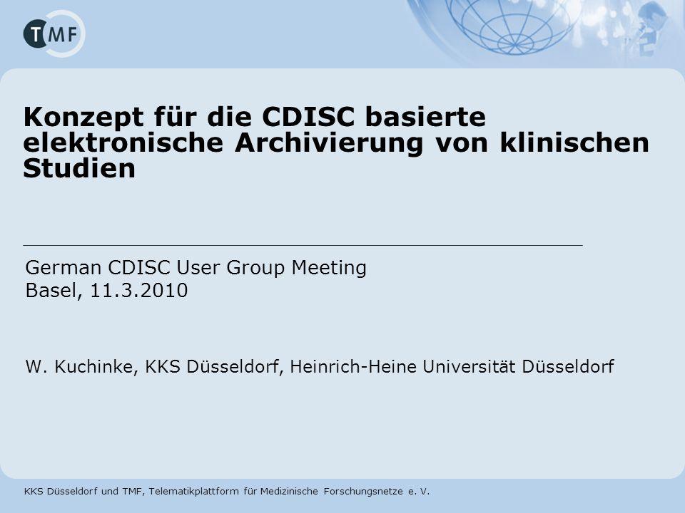 KKS Düsseldorf und TMF, Telematikplattform für Medizinische Forschungsnetze e. V. German CDISC User Group Meeting Basel, 11.3.2010 W. Kuchinke, KKS Dü