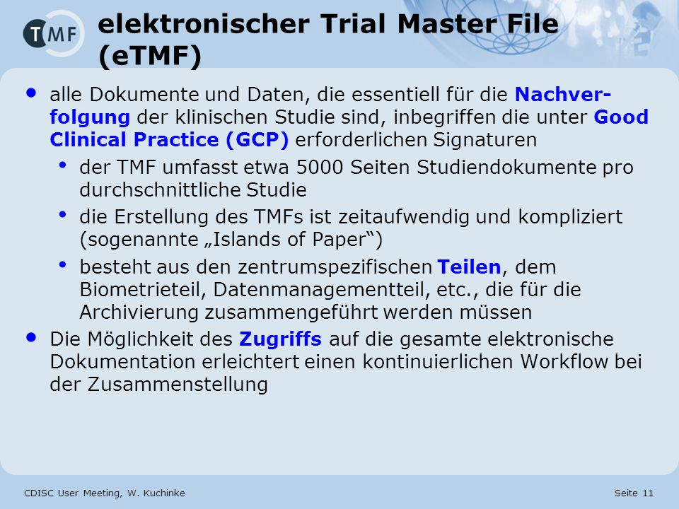 CDISC User Meeting, W. Kuchinke Seite 11 elektronischer Trial Master File (eTMF) alle Dokumente und Daten, die essentiell für die Nachver- folgung der