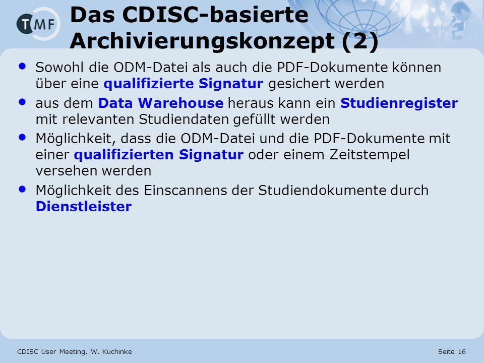 CDISC User Meeting, W. Kuchinke Seite 16 Das CDISC-basierte Archivierungskonzept (2) Sowohl die ODM-Datei als auch die PDF-Dokumente können über eine