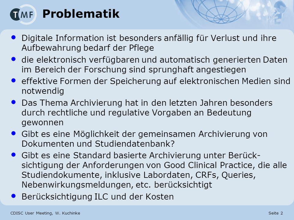 CDISC User Meeting, W. Kuchinke Seite 2 Problematik Digitale Information ist besonders anfällig für Verlust und ihre Aufbewahrung bedarf der Pflege di