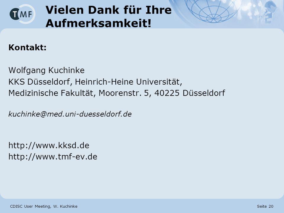 CDISC User Meeting, W. Kuchinke Seite 20 Vielen Dank für Ihre Aufmerksamkeit! Kontakt: Wolfgang Kuchinke KKS Düsseldorf, Heinrich-Heine Universität, M