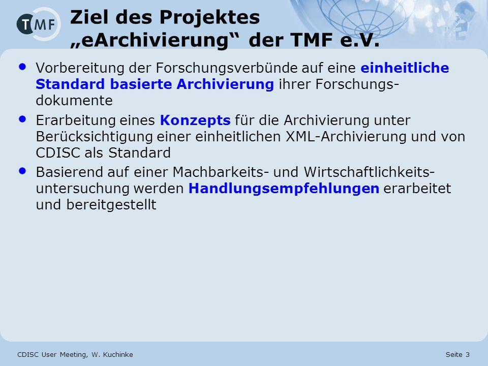CDISC User Meeting, W. Kuchinke Seite 3 Ziel des Projektes eArchivierung der TMF e.V. Vorbereitung der Forschungsverbünde auf eine einheitliche Standa