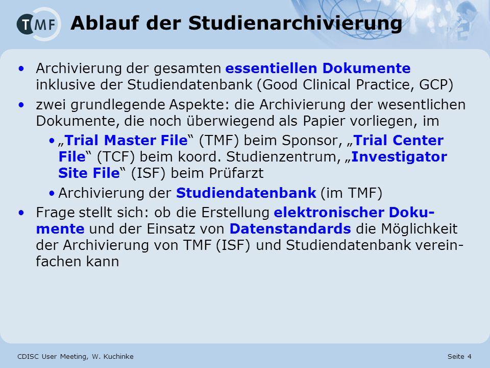 CDISC User Meeting, W. Kuchinke Seite 4 Ablauf der Studienarchivierung Archivierung der gesamten essentiellen Dokumente inklusive der Studiendatenbank