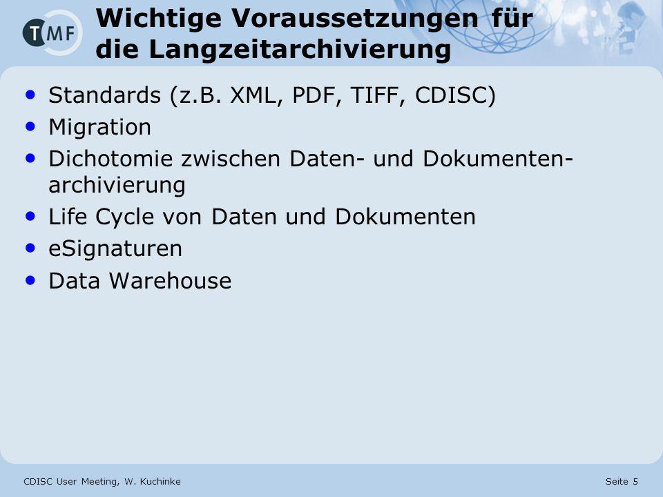 CDISC User Meeting, W. Kuchinke Seite 5 Wichtige Voraussetzungen für die Langzeitarchivierung Standards (z.B. XML, PDF, TIFF, CDISC) Migration Dichoto