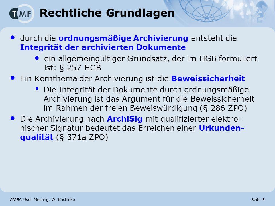 CDISC User Meeting, W. Kuchinke Seite 8 Rechtliche Grundlagen durch die ordnungsmäßige Archivierung entsteht die Integrität der archivierten Dokumente