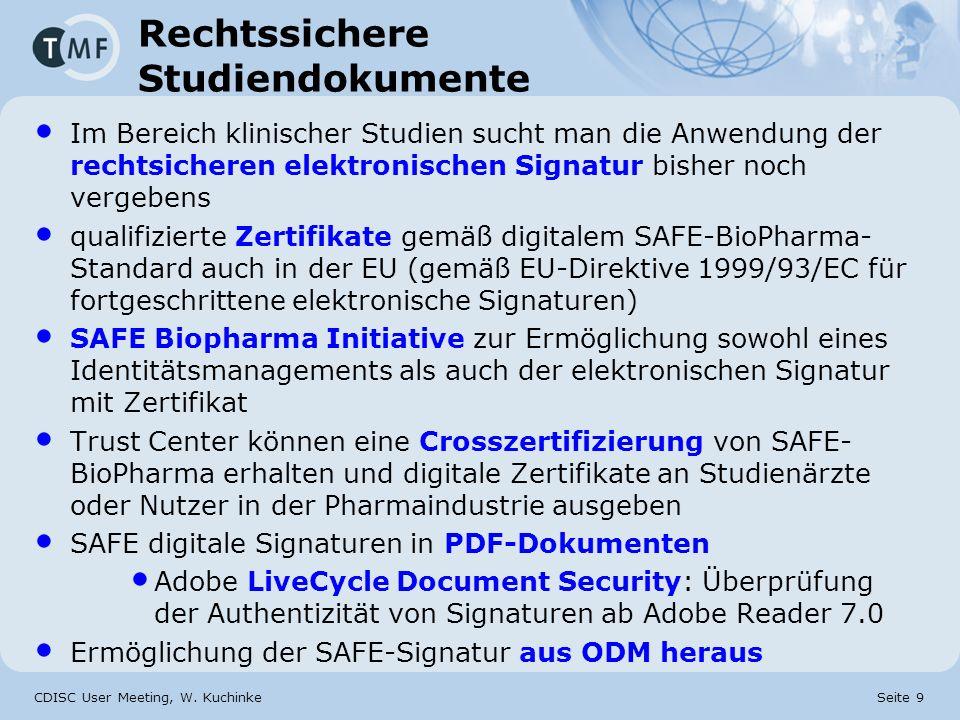 CDISC User Meeting, W. Kuchinke Seite 9 Rechtssichere Studiendokumente Im Bereich klinischer Studien sucht man die Anwendung der rechtsicheren elektro