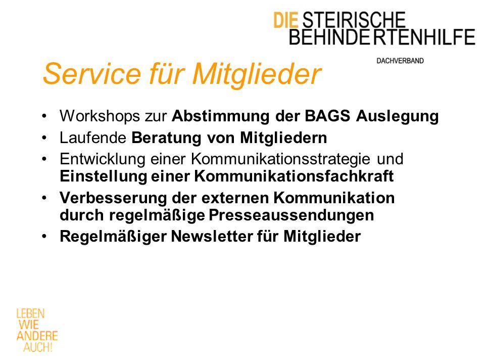 Service für Mitglieder Workshops zur Abstimmung der BAGS Auslegung Laufende Beratung von Mitgliedern Entwicklung einer Kommunikationsstrategie und Einstellung einer Kommunikationsfachkraft Verbesserung der externen Kommunikation durch regelmäßige Presseaussendungen Regelmäßiger Newsletter für Mitglieder