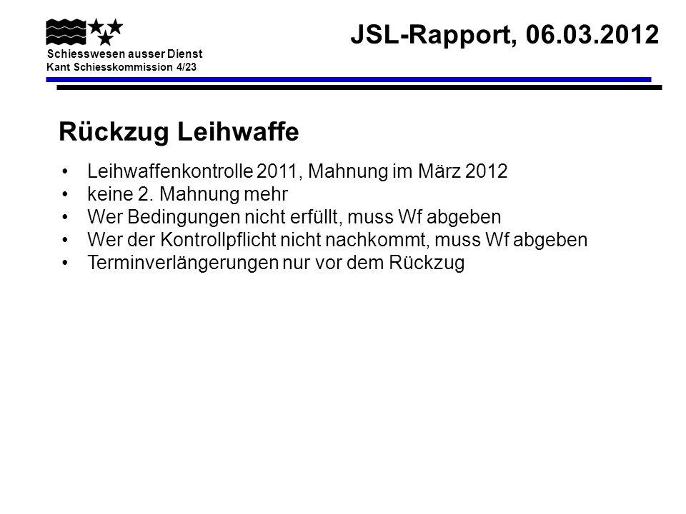 JSL-Rapport, 06.03.2012 Schiesswesen ausser Dienst Kant Schiesskommission 4/23 Rückzug Leihwaffe Leihwaffenkontrolle 2011, Mahnung im März 2012 keine