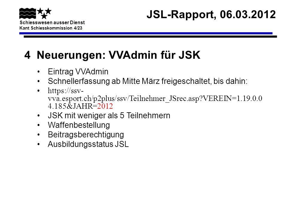 JSL-Rapport, 06.03.2012 Schiesswesen ausser Dienst Kant Schiesskommission 4/23 4 Neuerungen: VVAdmin für JSK Eintrag VVAdmin Schnellerfassung ab Mitte