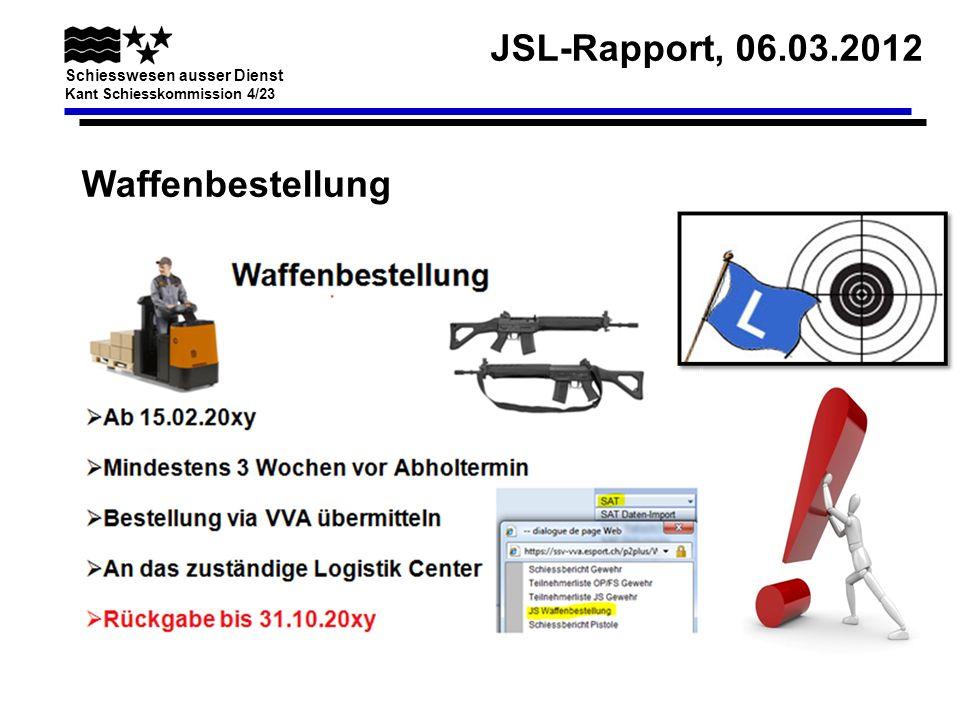 JSL-Rapport, 06.03.2012 Schiesswesen ausser Dienst Kant Schiesskommission 4/23 Ausbildungsstatus JSL