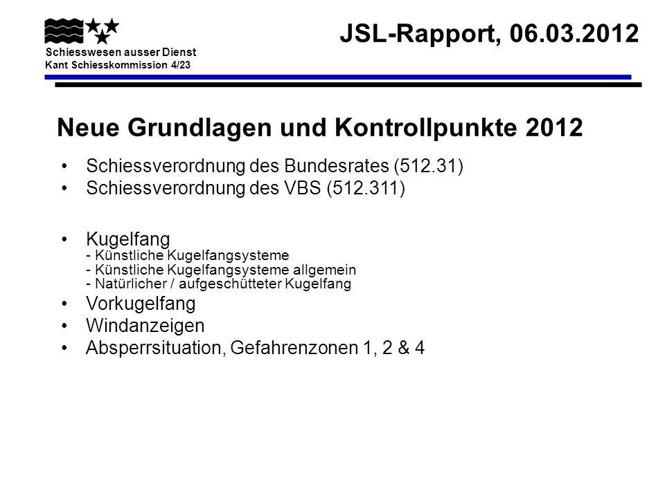 JSL-Rapport, 06.03.2012 Schiesswesen ausser Dienst Kant Schiesskommission 4/23 Neue Grundlagen und Kontrollpunkte 2012 Kugelfang - Künstliche Kugelfan
