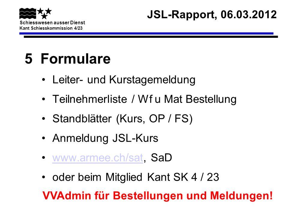 JSL-Rapport, 06.03.2012 Schiesswesen ausser Dienst Kant Schiesskommission 4/23 5 Formulare Leiter- und Kurstagemeldung Teilnehmerliste / Wf u Mat Best