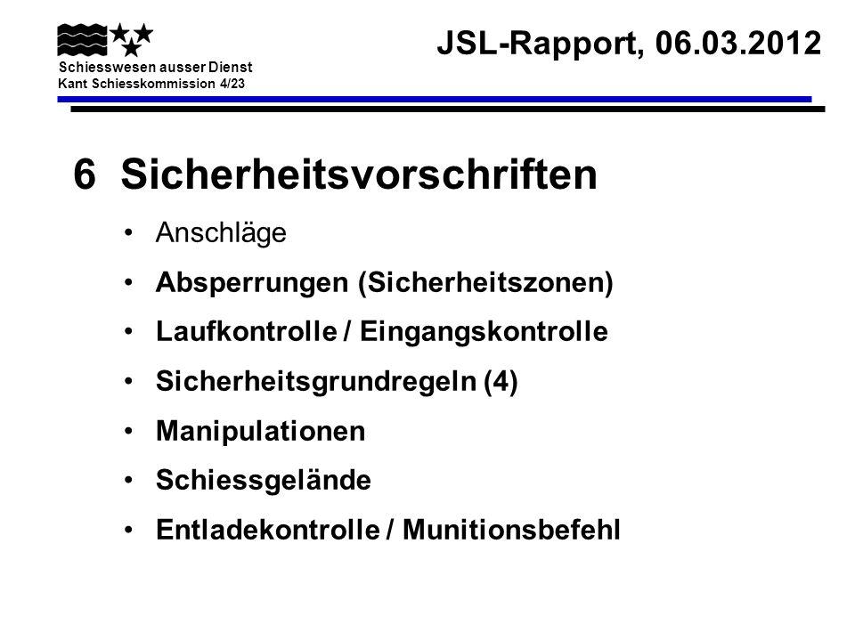 JSL-Rapport, 06.03.2012 Schiesswesen ausser Dienst Kant Schiesskommission 4/23 6 Sicherheitsvorschriften Anschläge Absperrungen (Sicherheitszonen) Lau