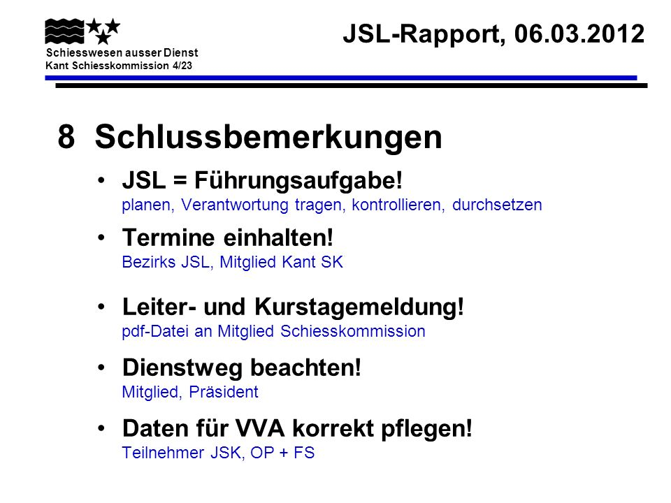 JSL-Rapport, 06.03.2012 Schiesswesen ausser Dienst Kant Schiesskommission 4/23 8 Schlussbemerkungen JSL = Führungsaufgabe! planen, Verantwortung trage