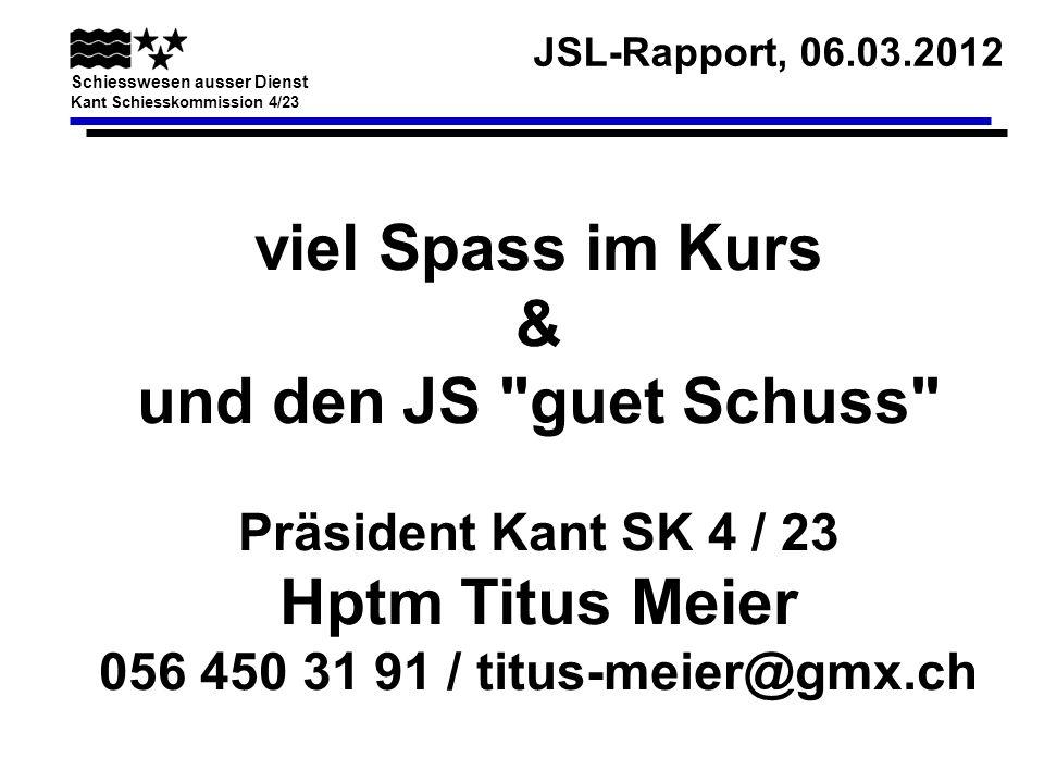 JSL-Rapport, 06.03.2012 Schiesswesen ausser Dienst Kant Schiesskommission 4/23 viel Spass im Kurs & und den JS